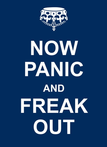 Now Panic and Freak Out ebook by