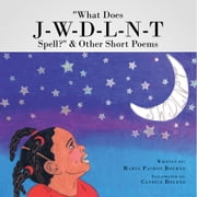 """What Does J-W-D-L-N-T Spell?"" & Other Short Poems ebook by Marva Pachot Bourne"