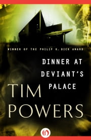 Dinner at Deviant's Palace ebook by Tim Powers