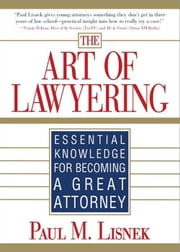 Art of Lawyering - Essential Knowledge for Becoming a Great Attorney ebook by Paul Lisnek