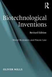 Biotechnological Inventions - Moral Restraints and Patent Law ebook by Oliver Mills