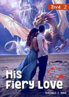 His Fiery Love: Book 2 - His Fiery Love, #2 ebook by Rebecca S.L. White