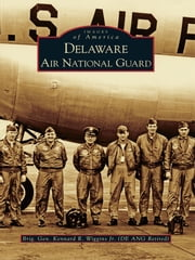 Delaware Air National Guard ebook by Brig. Gen. Kennard R. Wiggins Jr.
