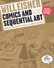 Comics and Sequential Art: Principles and Practices from the Legendary Cartoonist (Will Eisner Instructional Books) ebook by Will Eisner