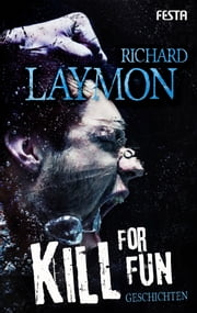 Kill for Fun - Gnadenlose Geschichten ebook by Richard Laymon