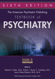 The American Psychiatric Publishing Textbook of Psychiatry ebook by Robert E. Hales,Stuart C. Yudofsky,Laura Weiss Roberts,David J. Kupfer
