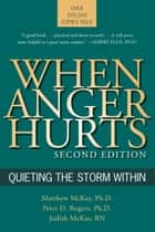 When Anger Hurts - Quieting the Storm Within ebook by Matthew McKay, PhD, Peter D. Rogers,...