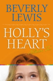 Holly's Heart Collection Two - Books 6-10 ebook by Beverly Lewis