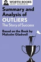 Summary and Analysis of Outliers: The Story of Success ebook by Worth Books