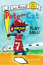 Pete the Cat: Play Ball! ebook by James Dean, James Dean