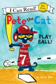 Pete the Cat: Play Ball! ebook by James Dean,James Dean