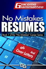 No Mistakes Resumes - How to Write a Resume That Will Get You the Interview ebook by Giacomo Giammatteo