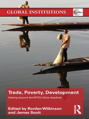 Trade, Poverty, Development - Getting Beyond the WTO's Doha Deadlock ebook by Rorden Wilkinson,James Scott