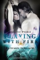 Playing with Fire - Vertraute Sehnsucht ebook by Jennifer Probst, Stephan R. Bellem