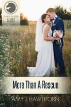 More Than a Rescue - Dark Horse Allies ebook by Amy J. Hawthorn