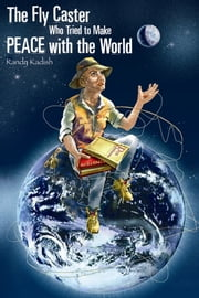 The Fly Caster Who Tried To Make Peace With the World ebook by Randy Kadish