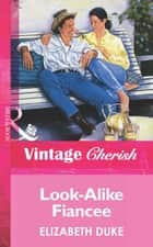 Look-Alike Fiancee (Mills & Boon Vintage Cherish) ebook by Elizabeth Duke