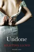 Undone ebook by Kristina Lloyd
