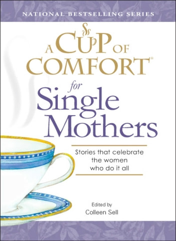 A Cup of Comfort for Single Mothers - Stories that celebrate the women who do it all ebook by Colleen Sell