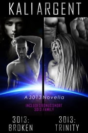 3013: BROKEN/3013:TRINITY - 3013: The Series ebook by Kali Argent