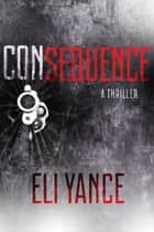 Consequence - A Thriller ebook by Eli Yance