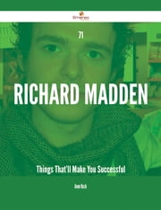 71 Richard Madden Things That'll Make You Successful ebook by Anne Nash