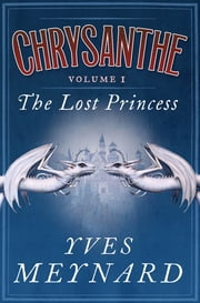 The Lost Princess - Chrysanthe Vol. 1 ebook by Yves Meynard