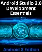 Android Studio 3.0 Development Essentials - Android 8 Edition ebook by Neil Smyth