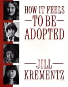 How It Feels to Be Adopted ebook by Jill Krementz
