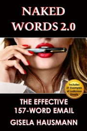 Naked Words 2.0: The Effective 157-Word Email ebook by Gisela Hausmann