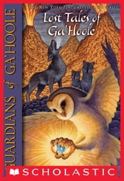 Guardians of Ga'Hoole: Lost Tales of Ga'Hoole ebook by Kathryn Lasky, Kathryn Huang