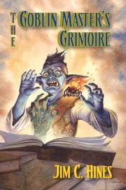 The Goblin Master's Grimoire ebook by Jim C. Hines
