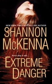 Extreme Danger ebook by Shannon McKenna