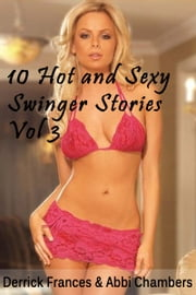 10 Hot and Sexy Swinger Stories XXX Explicit Erotica Vol 3 ebook by Derrick Frances,Abbi Chambers