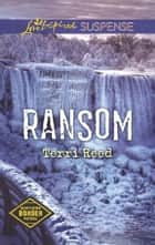 Ransom (Mills & Boon Love Inspired Suspense) (Northern Border Patrol, Book 4) ebook by Terri Reed