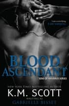 Blood Ascendant ebook by K.M. Scott, Gabrielle Bisset