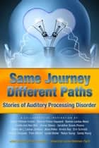 Same Journey Different Paths, Stories of Auditory Processing Disorder ebook by Various Authors