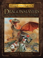 Dragonslayers - From Beowulf to St. George ebook by Joseph McCullough,Peter Dennis