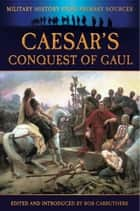 Caesar's Conquest of Gaul ebook by Bob Carruthers