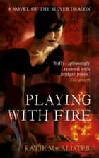 Playing With Fire (Silver Dragons Book One) ebook by