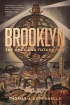 Brooklyn - The Once and Future City ebook by Thomas J. Campanella