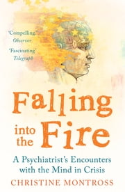 Falling into the Fire ebook by Christine Montross