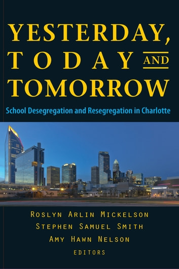 Yesterday, Today, and Tomorrow - School Desegregation and Resegregation in Charlotte ebook by