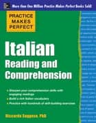 Practice Makes Perfect Italian Reading and Comprehension ebook by Riccarda Saggese