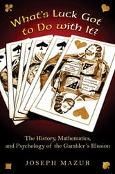 What's Luck Got to Do with It? - The History, Mathematics, and Psychology of the Gambler's Illusion ebook by Joseph Mazur