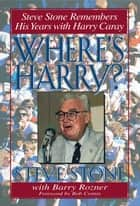 Where's Harry? - Steve Stone Remembers 25 Years with Harry Caray ebook by Steve Stone