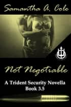 Not Negotiable - A Trident Security Novella - Book 3.5 ebook by Samantha A. Cole