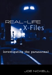 Real-Life X-Files - Investigating the Paranormal ebook by Joe Nickell
