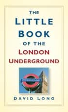 The Little Book of the London Underground ebook by David Long