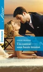 Un contrat sous haute tension ebook by Lynne Graham